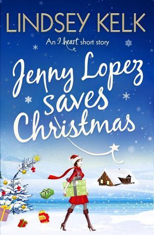 Lindsey Kelk - (I Heart 6.5) Jenny Lopez Saves Christmas
