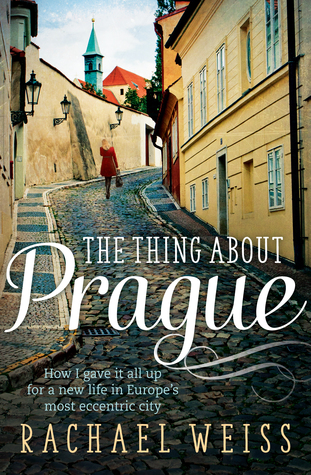 The Thing about Prague: How I gave it all up for a new life in Europe's most eccentric city