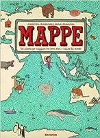 Mappe: Un atlante per viaggiare tra terre, mari e culture del mondo