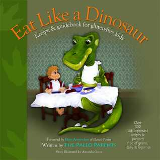Eat Like a Dinosaur: Recipe and Guidebook for Gluten-Free Kids