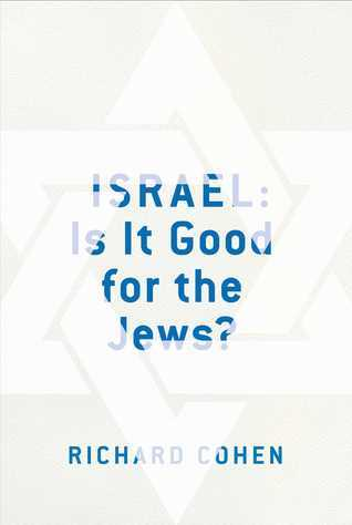 Israel: Is It Good for the Jews? Richard    Cohen