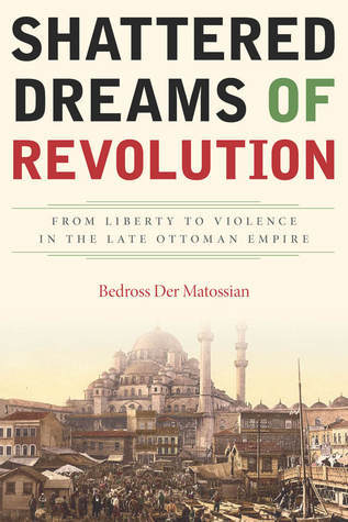 Shattered Dreams of Revolution by Bedross Der Matossian