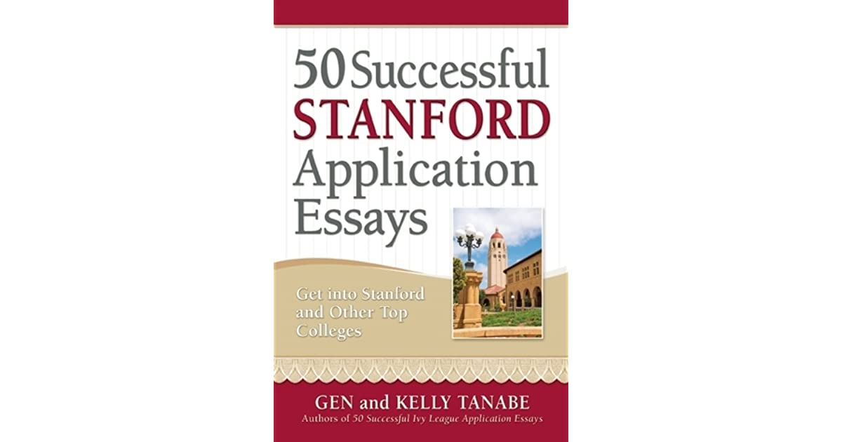 successful stanford application essays get into stanford and 50 successful stanford application essays get into stanford and other top colleges by gen tanabe