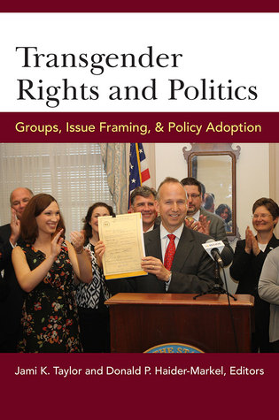 Transgender Rights and Politics: Groups, Issue Framing, and Policy Adoption