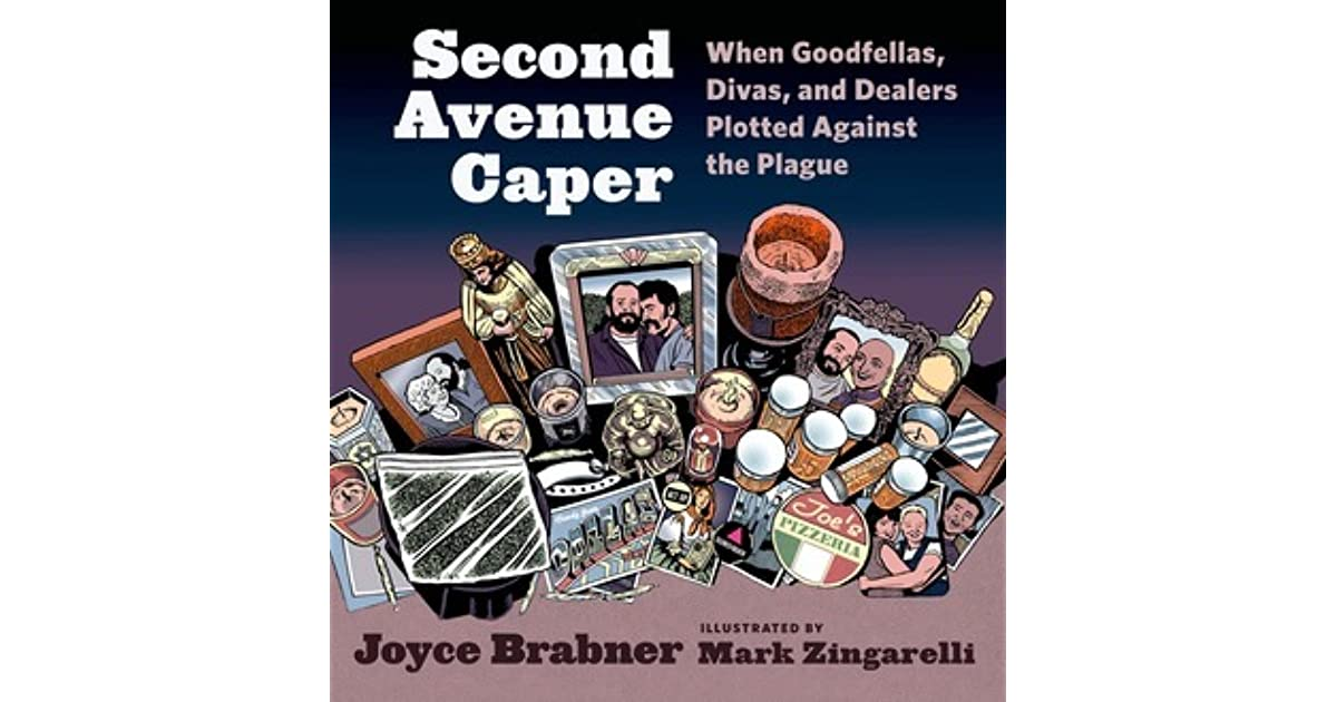 Second Avenue Caper When Goodfellas Divas And Dealers Plotted Against The Plague By Joyce Brabner