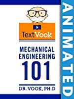 Mechanical Engineering 101: The Animated TextVook
