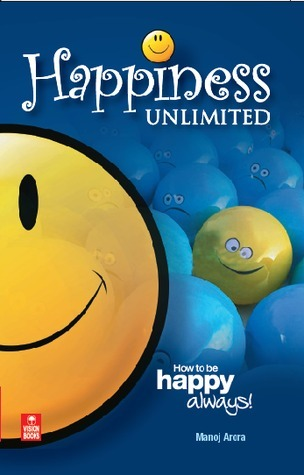 Happiness Unlimited: How to be happy always