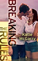 Breaking the Rules (Pushing the Limits, #1.5)