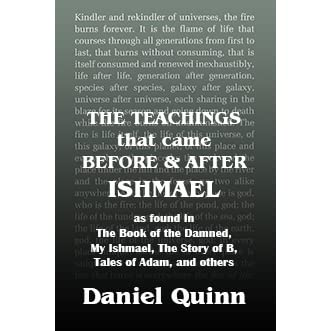 ishmael by daniel quinn essay Read this philosophy essay and over 88,000 other research documents ishmael human beings are destroying the world it's a fact we all know pollution is abundant, we chop down rainforests, we.