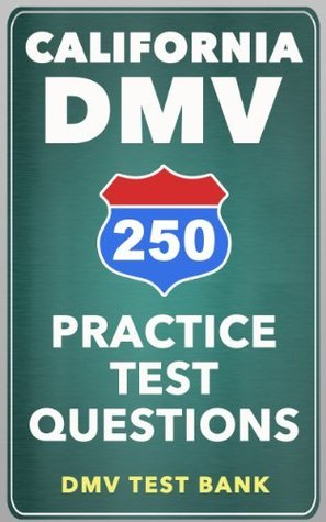 250 California DMV Practice Test Questions by DMV Test Bank
