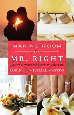 Making Room for Mr. Right: How to Attract the Love of Your Life (Atria Non Fiction Original Hardcover)