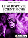 Le 70 risposte scientifiche - Che non ti saresti mai aspettato