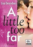 A Little Too Far (A Little Too Far, #1)