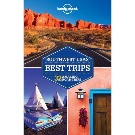 Southwest Usas Best Trips 32 Amazing Road Trips By Amy C Balfour