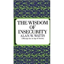 The wisdom of insecurity a message for an age of anxiety by alan w the wisdom of insecurity a message for an age of anxiety by alan w watts fandeluxe Images