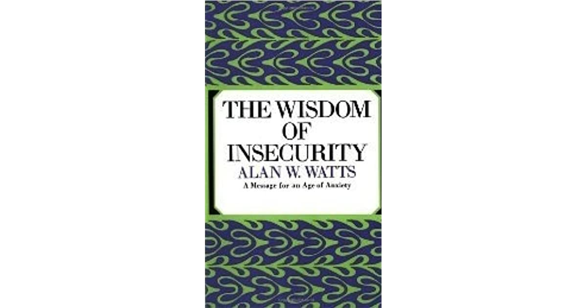 The Wisdom Of Insecurity A Message For An Age Of Anxiety By Alan W