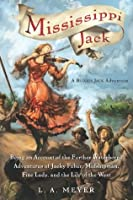Mississippi Jack: Being an Account of the Further Waterborne Adventures of Jacky Faber, Midshipman, Fine Lady, and Lily of the West (Bloody Jack #5)