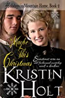 Maybe This Christmas (Holidays in Mountain Home, #2)