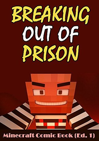 Minecraft Comic Book: Breaking Out Of Prison (Edition 1)
