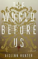 The World Before Us: A Novel