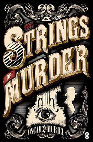 The Strings of Murder (Frey & McGray, #1) by Oscar de Muriel
