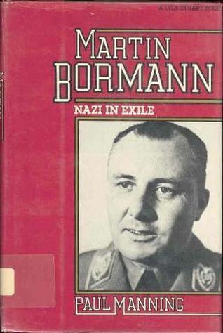 Martin Bormann: Nazi in Exile