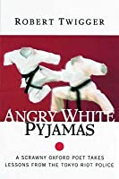 Angry White Pyjamas: A Scrawny Oxford Poet Takes Lessons From the Tokyo Riot Police
