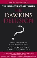 The Dawkins Delusion?: Atheist Fundamentalism and the Denial of the Divine: Atheist Fundamentalism and the Denial of the Divine