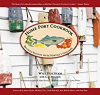 Home Port Cookbook: Beloved Recipes from Martha's Vineyard