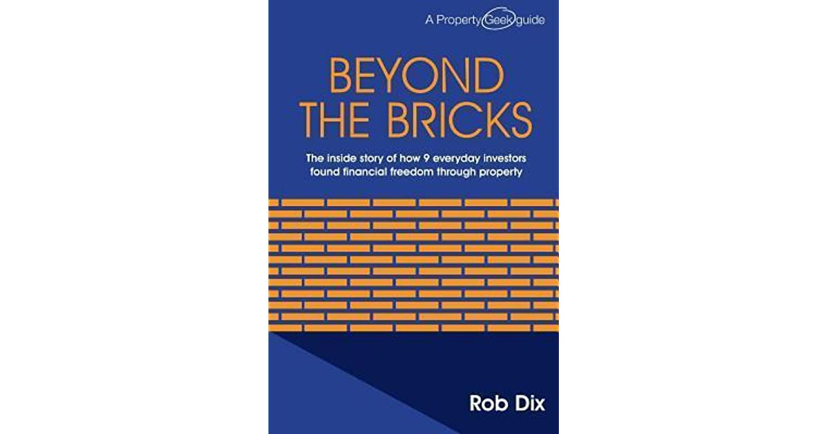 beyond the bricks the inside story of how 9 everyday investors found financial freedom through property