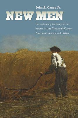 New Men: Reconstructing the Image of the Veteran in Late-Nineteenth-Century American Literature and Culture
