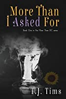 More Than I Asked for: Book One in the More Than D.C. Series