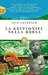 La kryptonite nella borsa by Ivan Cotroneo