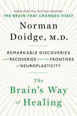 The brains way of healing remarkable discoveries and recoveries from the frontiers of neuroplasticity by Norman Doidge M D