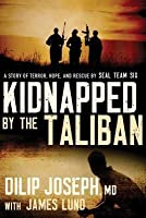 Kidnapped by the Taliban International Edition: A Story of Terror, Hope, and Rescue by SEAL Team Six