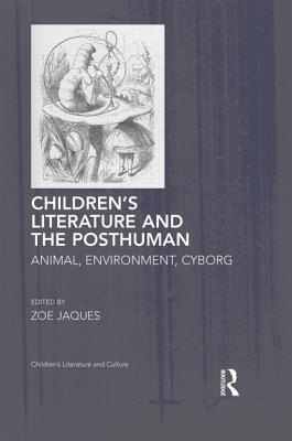 Children's Literature and the Posthuman: Animal, Environment, Cyborg