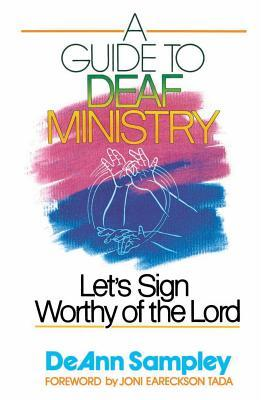 A Guide to Deaf Ministry: Let's Sign Worthy of the Lord