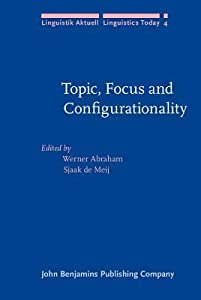 Topic, Focus and Configurationality: Papers from the 6th Groningen Grammar Talks, Groningen, 1984