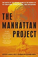 The Manhattan Project: The Birth of the Atomic Bomb in the Words of Its Creators, Eyewitnesses and Historians