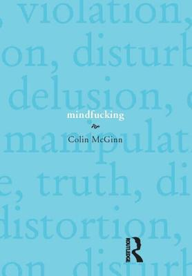 Colin McGinn - Mindfucking A Critique of Mental Manipulation