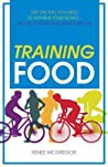Training Food: Get the Fuel You Need to Achieve Your Goals Before During and After Exercise