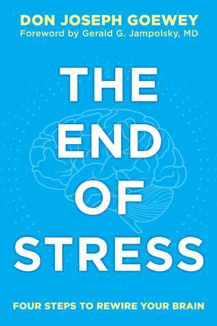 The End of Stress Four Steps to Rewire Your Brain