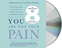 You Are Not Your Pain: Using Mindfulness to Relieve Pain, Reduce Stress, and Restore Well-Being---An Eight-Week Program