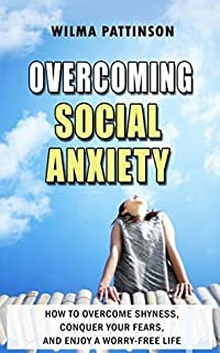Overcoming Social Anxiety: How to Overcome Shyness, Conquer your Fears, and Enjoy a Worry-Free Life (Life Simplified)