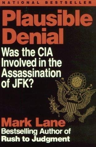 Plausible Denial Was the CIA Involved in the Assassination of JFK