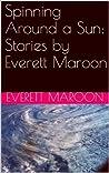 Spinning Around a Sun: Stories by Everett Maroon