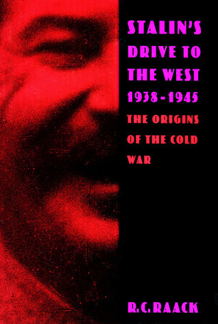 Stalin's Drive to the West, 1938-1945 The Origins of the Cold War