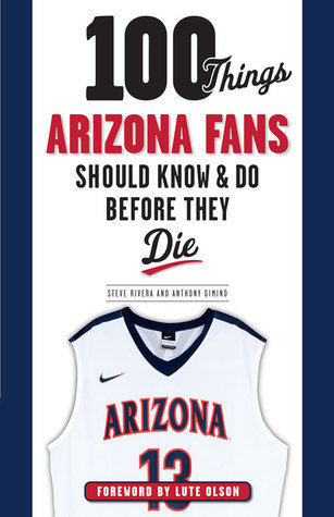 100 Things Arizona Fans Should Know  Do Before They Die Anthony Gimino