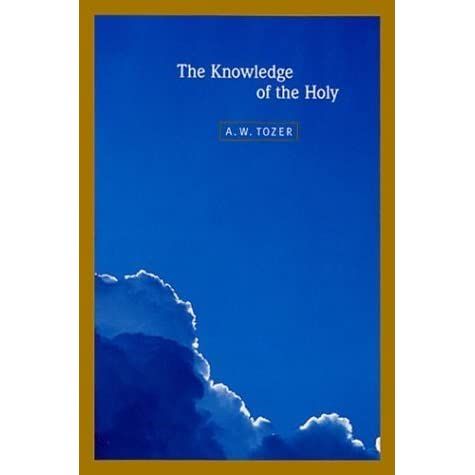 The Knowledge of the Holy by A W  Tozer