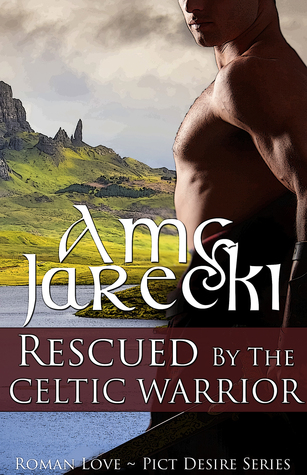 Rescued by the Celtic Warrior (Roman Love: Pict Desire #1)